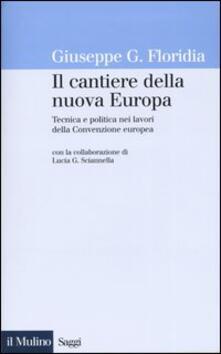 Il cantiere della nuova Europa. Tecnica e politica nei lavori della Convenzione europea - Giuseppe G. Floridia - copertina
