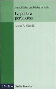 Libro La politica per la casa. Le politiche pubbliche in Italia Anna R. Minelli