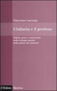 Libro L' infamia e il perdono. Tributi, pene e confessione nella teologia morale della prima età moderna Vincenzo Lavenia