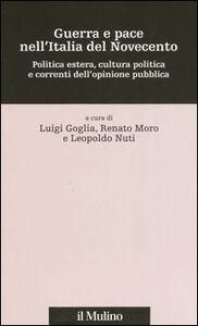 Foto Cover di Guerra e pace nell'Italia del Novecento. Politica estera, cultura politica e correnti dell'opinione pubblica, Libro di  edito da Il Mulino