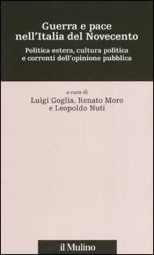 Guerra e pace nell'Italia del Novecento. Politica estera, cultura politica e correnti dell'opinione pubblica - copertina