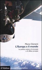 Foto Cover di L' Europa e il mondo. La politica estera, di sicurezza e di difesa europea, Libro di Marco Clementi, edito da Il Mulino