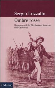 Libro Ombre rosse. Il romanzo della Rivoluzione francese nell'Ottocento Sergio Luzzatto