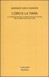 L' oro e la tiara. La costruzione dello spazio fiscale italiano della Santa Sede (1560-1620)