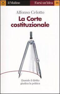 Foto Cover di La Corte costituzionale, Libro di Alfonso Celotto, edito da Il Mulino