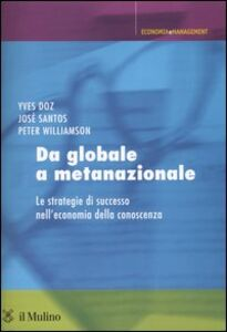 Foto Cover di Da globale a metanazionale. Le strategie di successo nell'economia della conoscenza, Libro di AA.VV edito da Il Mulino