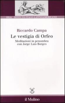 Le vestigia di Orfeo. Meditazioni in penombra con Jorge Luis Borges - Riccardo Campa - copertina