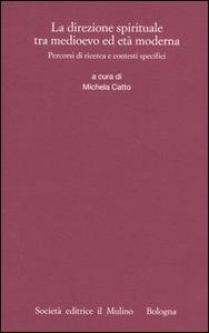 Libro La direzione spirituale tra Medioevo ed età moderna. Percorsi di ricerca e contesti specifici