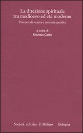 La direzione spirituale tra Medioevo ed età moderna. Percorsi di ricerca e contesti specifici