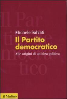 Il Partito democratico. Alle origini di unidea politica.pdf