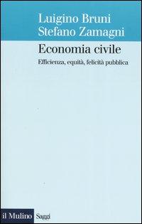 Economia civile. Efficienza, equità, felicità pubblica