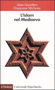 Foto Cover di L' Islam nel Medioevo, Libro di Alain Ducellier,Françoise Micheau, edito da Il Mulino