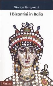 Libro I bizantini in Italia Giorgio Ravegnani