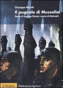 Il pugnale di Mussolini. Storia di Amerigo Dùmini, sicario di Matteotti - Giuseppe Mayda - copertina