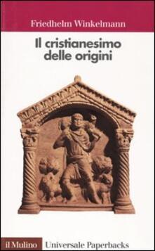 Il cristianesimo delle origini - Friedhelm Winkelmann - copertina