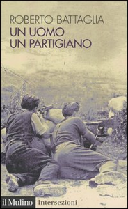 Libro Un uomo, un partigiano Roberto Battaglia