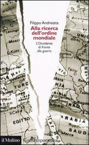 Libro Alla ricerca dell'ordine mondiale. L'Occidente di fronte alla guerra Filippo Andreatta