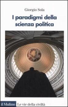 I paradigmi della scienza politica - Giorgio Sola - copertina