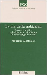 Libro La via della qabbalah. Esegesi e mistica nel «Commento alla Torah» di Rabbi Bahya ben Aser Maurizio Mottolese