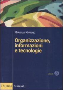 Foto Cover di Organizzazione, informazioni e tecnologie, Libro di Marcello Martinez, edito da Il Mulino