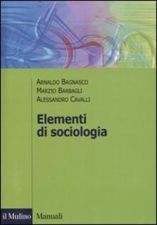 Elementi di sociologia - Arnaldo Bagnasco,Marzio Barbagli,Alessandro Cavalli - copertina