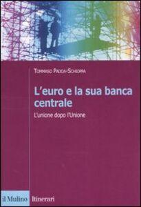 Foto Cover di L' euro e la sua banca centrale. L'unione dopo l'Unione, Libro di Tommaso Padoa Schioppa, edito da Il Mulino