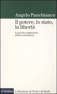 Il potere, lo stato, la libertà. La gracile costituzione della società libera - Angelo Panebianco - copertina