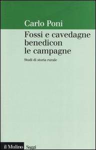 Libro Fossi e cavedagne benedicon le campagne. Studi di storia rurale Carlo Poni