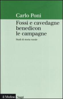 Fossi e cavedagne benedicon le campagne. Studi di storia rurale - Carlo Poni - copertina
