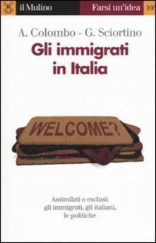 Gli immigrati in Italia - Asher Colombo,Giuseppe Sciortino - copertina