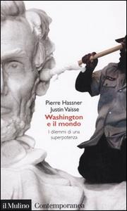 Libro Washington e il mondo. I dilemmi di una superpotenza Pierre Hassner , Justin Vaïsse