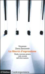 Libro La libertà d'espressione. Media, mercato, potere nella società dell'informazione Vincenzo Zeno Zencovich