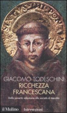 Ricchezza francescana. Dalla povertà volontaria alla società di mercato - Giacomo Todeschini - copertina