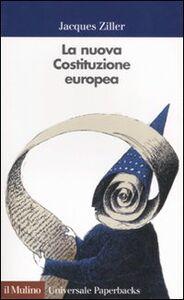 Foto Cover di La nuova Costituzione europea, Libro di Jacques Ziller, edito da Il Mulino