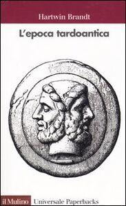 Foto Cover di L' epoca tardoantica, Libro di Hartwin Brandt, edito da Il Mulino