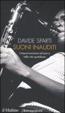 Suoni inauditi. Limprovvisazione nel jazz e nella vita quotidiana.pdf
