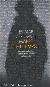 Foto Cover di Mappe del tempo. Memoria collettiva e costruzione sociale del passato, Libro di Eviatar Zerubavel, edito da Il Mulino