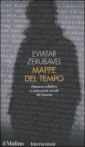 Libro Mappe del tempo. Memoria collettiva e costruzione sociale del passato Eviatar Zerubavel