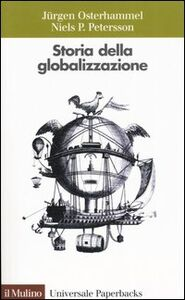 Foto Cover di Storia della globalizzazione. Dimensioni, processi, epoche, Libro di Jürgen Osterhammel,Niels P. Petersson, edito da Il Mulino