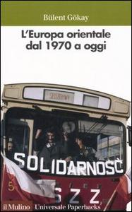 Libro L' Europa orientale dal 1970 a oggi Bülent Gökay