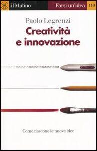 Foto Cover di Creatività e innovazione, Libro di Paolo Legrenzi, edito da Il Mulino