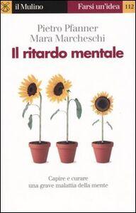 Foto Cover di Il ritardo mentale, Libro di Pietro Pfanner,Mara Marcheschi, edito da Il Mulino