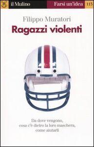 Libro Ragazzi violenti Filippo Muratori
