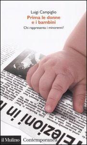 Foto Cover di Prima le donne e i bambini. Chi rappresenta i minorenni?, Libro di Luigi Campiglio, edito da Il Mulino
