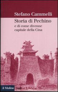 Libro Storia di Pechino e di come divenne capitale della Cina Stefano Cammelli