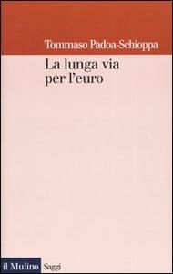 Libro La lunga via per l'euro Tommaso Padoa Schioppa