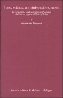 Stato, scienza, amministrazione, saperi. La formazione degli ingegneri in Piemonte dallantico regime allUnità dItalia.pdf