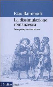 Foto Cover di La dissimulazione romanzesca. Antropologia manzoniana, Libro di Ezio Raimondi, edito da Il Mulino