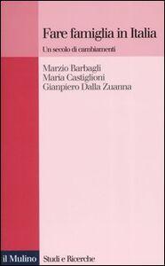 Libro Fare famiglia in Italia. Un secolo di cambiamenti Marzio Barbagli , Maria Castiglioni , Gianpiero Dalla Zuanna