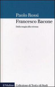 Foto Cover di Francesco Bacone. Dalla magia alla scienza, Libro di Paolo Rossi, edito da Il Mulino